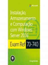 Exam Ref 70-740 - Instalacao, Armazenamento E Computacao Com Windows Server 2016