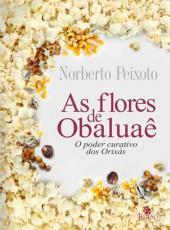 FLORES DE OBALUAE - O PODER CURATIVO DOS ORIXAS