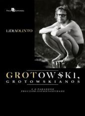 Grotowski, Grotowskianos E O Paradoxo Precisao-espontaneidade