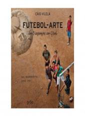 Futebol-arte - Do Oiapoque Ao Chui