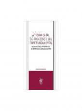 Teoria Geral Do Processo E Seu Tripe Fundamental, A