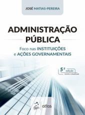 Administracao Publica - Foco Nas Instituicoes E Acoes Governamentais - 05 Ed