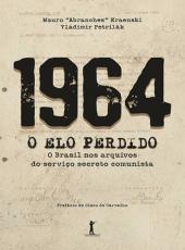 1964 - O Elo Perdido - O Brasil Nos Arquivos Do Servico Secreto Comunista