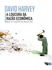 Loucura Da Razao Economica, A -  Marx E O Capital No Seculo Xxi