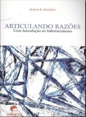 Articulando Razoes - Uma Introducao Ao Inferencialismo