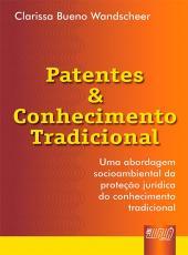 Patentes & Conhecimento Tradicional: Uma Abordagem Socioambiental Da Prote