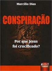 Conspiracao Por Que Jesus Foi Crucificado ?