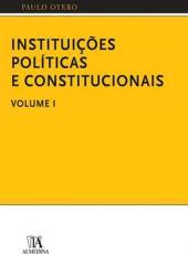 Instituicoes Politicas E Constitucionais - Vol 01
