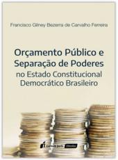 Orcamento Publico E Separacao De Poderes No Estado Constitucional Democratico Brasileiro