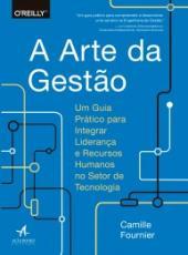 Arte Da Gestao, A - Um Guia Pratico Para Integrar Lideranca E Recursos Humanos No Setor De Tecnologi