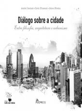 Dialogos Sobre A Cidade, Entre Filosofia , Arquitetura E Urbanismo