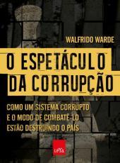 Espetaculo Da Corrupcao, O - Como Um Sistema Corrupto E O Modo De Combate-lo Estao Destruindo O Pais