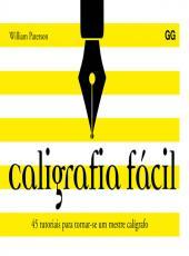 CALIGRAFIA FACIL: 45 TUTORIAIS PARA TORNAR-SE UM MESTRE CALIGRAFO