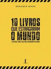10 Livros Que Estragaram O Mundo - E Outros Cinco Que Nao Ajudaram Em Nada