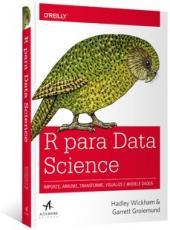 R Para Data Science - Importe, Arrume, Transforme, Visualize E Modele Dados