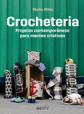 Crocheteria - Projetos Contemporaneos Para Mentes Criativas