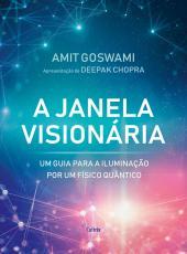Janela Visionaria, A - Um Guia Para A Iluminacao Por Um Fisico Quantico