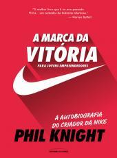 Marca Da Vitoria, A - A Autobiografia Do Criador Da Nike Para Jovens Empreendedores