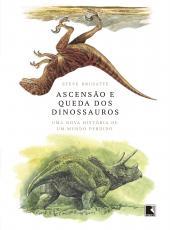 Ascensao E Queda Dos Dinossauros - Uma Nova Historia De Um Mundo Perdido