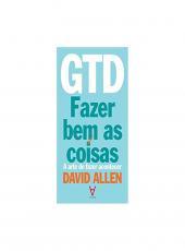 Gtd - Fazer Bem As Coisas - A Arte De Fazer Acontecer