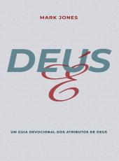 Deus E - Um Guia Devocional Dos Atributos De Deus