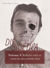 Disbioetica - Reflexoes Sobre Os Rumos De Uma Estranha Etica - Vol 01