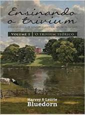 Ensinando O Trivium - Estilo Classico De Ministrar A Educacao Crista Em Casa - Vol 01