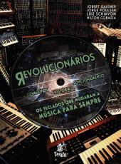 Revolucionarios - Os Teclados Que Mudaram A Musica Para Sempre