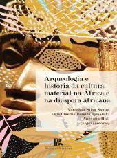 ARQUEOLOGIA E HISTORIA DA CULTURA MATERIAL NA AFRICA E NA DIASPORA AFRICANA