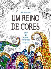 Reino De Cores, Um - Livro De Colorir Antiestresse