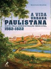 Vida Urbana Paulistana, A - Vista Pela Administracao Municipal 1562-1822