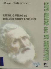 Catao , O Velho Ou Dialogo Sobre A Velhice - Cato Maior Seu De Senectute