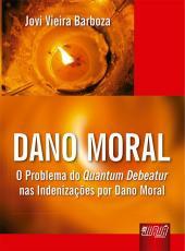 Dano Moral: O Problema Do Quantum Debeatur Nas Indeniza