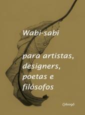 WABI-SABI PARA ARTISTAS, DESIGNERS, POETAS E FIL
