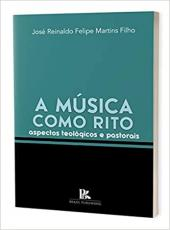 Musica Como Rito, A - Aspectos Teologicos E Pastorais