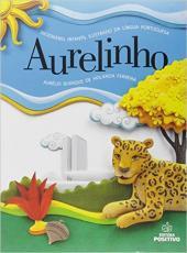 Aurelinho - Dicionario Infantil Ilustrado Da Lingua Portuguesa