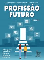 Profissao Futuro - 100 Perguntas Para Auxiliar Na Escolha Profissional