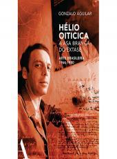 Helio Oiticica - A Asa Branca Do Extase - Arte Brasileira De 1964-1980