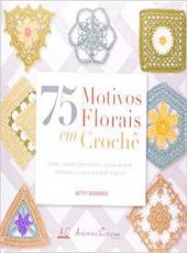 75 Motivos Florais Em Croche