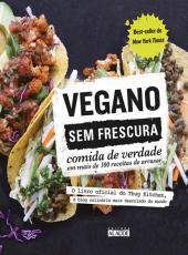 Vegano Sem Frescura - Comida De Verdade Em Mais De 100 Receitas De Arrasar