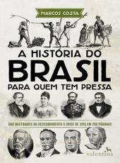 Historia Do Brasil Para Quem Tem Pressa, A