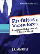Prefeitos E Vereadores: Responsabilidade Penal, Politica E Fiscal