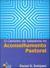 Caminho Da Sabedoria No Aconselhamento Pastoral, O