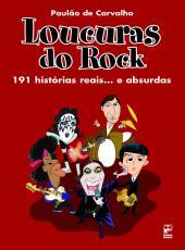 Loucuras Do Rock - 191 Historias Reais...e Absurdos