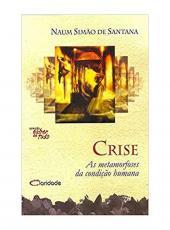 Crise - As Metamorfoses Da Condicao Humana