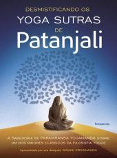 Desmistificando Os Yoga Sutras De Patanjali: A Filosofia De Paramhansa Yogananda Sobre Um Dos Maiores Cl