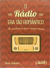 Radio Era Tao Romantico, O - As Mudancas Que O Tempo Trouxe