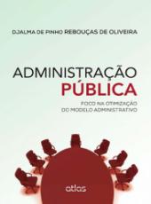 Administracao Publica - Foco Na Otimizacao Do Modelo Administrativo