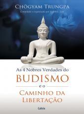 4 Nobres Verdades Do Budismo E O Caminho Da Liberta