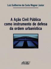Acao Civil Publica Como Instrumento De Defesa Da Ordem Urbanistica